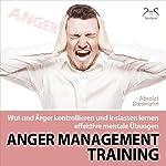 Anger Management Training: Wut und Ärger kontrollieren und loslassen lernen | Franziska Diesmann,Torsten Abrolat
