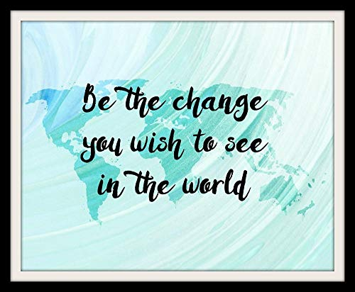 Be the Change You Wish to See 8×10 Inch Inspirational Quotes Wall Art Prints World Map Art