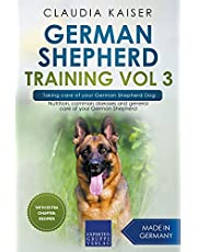 German Shepherd Training Vol 3 – Taking care of your German Shepherd Dog: Nutrition, common diseases and general care of your German Shepherd