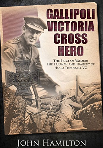 Gallipoli Victoria Cross Hero: The Price of Valour - The Triumph and Tragedy of Hugo Throssell