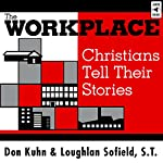 The Workplace: Christians Tell Their Stories | Don Kuhn,Loughlan Sofield