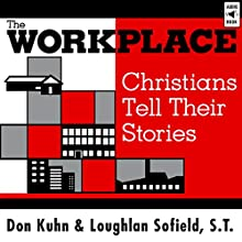 The Workplace: Christians Tell Their Stories | Livre audio Auteur(s) : Don Kuhn, Loughlan Sofield Narrateur(s) : Don Kuhn, Loughlan Sofield