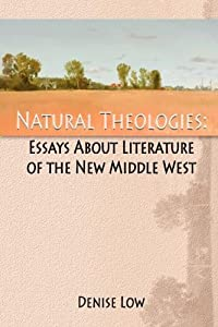 Natural Theologies: Essays About Literature of the New Middle West