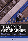 Transport Geographies: Mobilities, Flows and Spaces (English Edition)