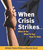 When Crisis Strikes... What to Do, What to Say, How to Help, Allidah Poole Hicks and Allidah Poole Hicks, 0982402805