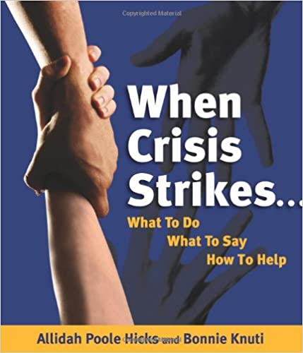 When Crisis Strikes...What To Do, What To Say, How to Help
