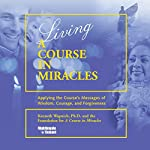 Living 'A Course in Miracles': Applying the Course's Messages of Wisdom, Courage, and Forgiveness | Kenneth Wapnick Ph.D.