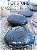 Hot stone massage: A  comprehensive guide