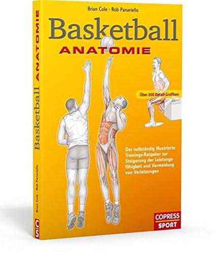 Basketball Anatomie: Der vollständig illustrierte Trainings-Ratgeber zur Steigerung der Leistungsfähigkeit und Vermeidung von Verletzungen Taschenbuch – 11. April 2016 Brian Cole Rob Panariello Copress Sport 376791106X