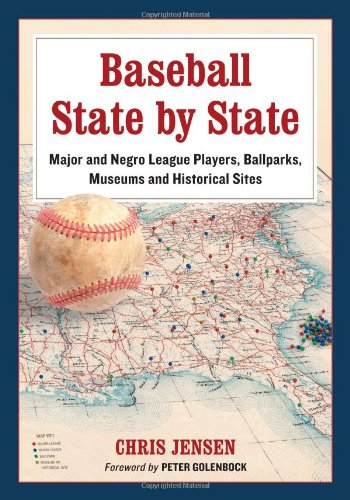 Baseball State by State: Major and Negro League Players, Ballparks, Museums and Historical Sites