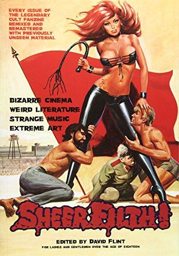 Sheer Filth!: Bizarre Cinema, Weird Literature, Strange Music, Extreme Art -