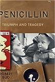Penicillin, Robert Bud, 0199254060