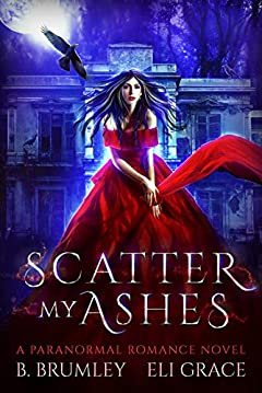 Scatter My Ashes: A Paranormal Romance