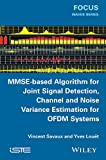 Mmse-Based Algorithm for Joint Signal Detection, Channel and Noise Variance Estimation for Ofdm Systems, Savaux, 1848216971