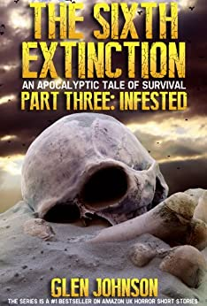 The Sixth Extinction: An Apocalyptic Tale of Survival. (The Sixth Extinction Series - An Apocalyptic Tale Book 3) by [Johnson, Glen]
