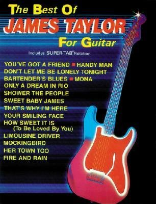 [(The Best of James Taylor for Guitar: Includes Super Tab Notation )] [Author: James Taylor] [Jul-1999]