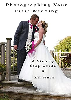 Photographing Your First Wedding: A Step By Step Guide