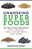 Unmasking Superfoods, Jennifer Sygo, 0062342975