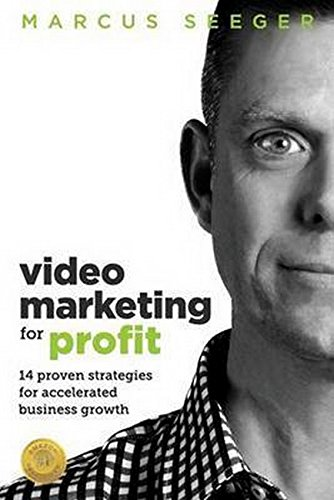 Download Video Marketing for Profit: 14 Proven Strategies for Accelerated Business Growth ebook