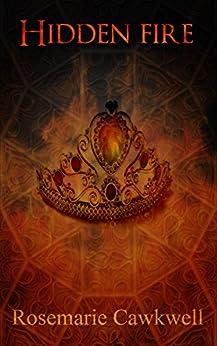 Hidden Fire (The FIRE series Book 1) by [Cawkwell, Rosemarie]