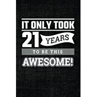 It Only Took 21 Years to be this Awesome: Lined Journal with Inspiration Quotes for Men's 21st Birthday Gift, Funny 21st Happy Birthday Book for Men