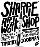 Sharpie Art Workshop: Techniques & Ideas for Transforming Your World