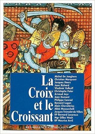 Livres La croix et le croissant: Actes de la IVe Université d'été de Renaissance catholique, Quarré les Tombes, août 1995 (à reparaître) pdf