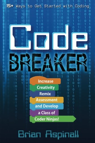 (Code Breaker: Increase Creativity, Remix Assessment, and Develop a Class of Coder Ninjas!)