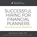 Successful Hiring for Financial Planners: The Human Capital Advantage | Caleb Brown