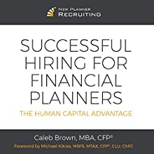 Successful Hiring for Financial Planners: The Human Capital Advantage Audiobook by Caleb Brown Narrated by Joseph Brookhouse