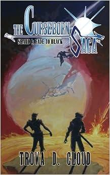 Book The Curseborn Saga: Fade to Black (Shard I) by Trowa D. Cloud (2016-06-19)
