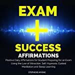 Exam Success Affirmations: Positive Daily Affirmations for Student Preparing for an Exam Using the Law of Attraction, Self-Hypnosis, Guided Meditation and Sleep Learning | Stephens Hyang