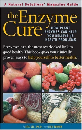 Enzyme Cure: How Plant Enzymes Can Help You Relieve 36 Health Problems (Alternative Medicine Guide)