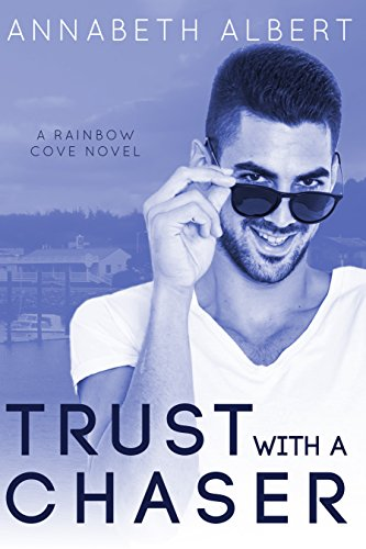 Trust with a Chaser (Rainbow Cove Book 1) by [Albert, Annabeth]