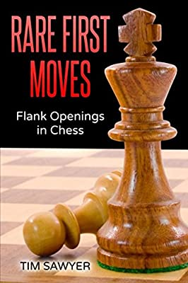 Rare First Moves: Flank Openings in Chess (Chess Openings)