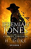 Jeremiah Jones Cowboy Sorcerer: Episode 1 (Cowboy Sorcerer Serial)