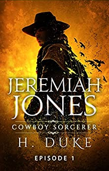 Jeremiah Jones Cowboy Sorcerer: Episode 1 (Cowboy Sorcerer Serial) by [Duke, H.]