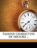 Famous Characters of History, Jacob Abbott and John S. C. Abbott, 1171568886