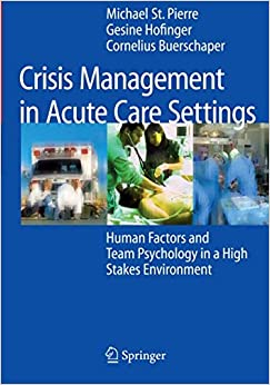 Crisis Management In Acute Care Settings: Human Factors And Team Psychology In A High Stakes Environment por &                   0                  Más