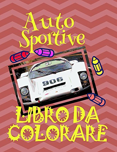 Libro da Colorare Auto Sportive : Album da Colorare Bambini 4-10 anni!  (Libro da Colorare Auto Sportive - A SERIES OF COLORING BOOKS) (Italian Edition)