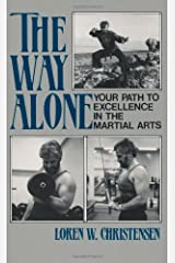 The Way Alone: Your Path To Excellence In The Martial  Arts