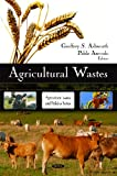 Agricultural Wastes, Geoffrey S. Ashworth and Pablo Azevedo, 1607413051