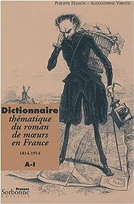Dictionnaire thématique du roman de moeurs en France 1814-1914 : Tome 1, A-I par Philippe Hamon