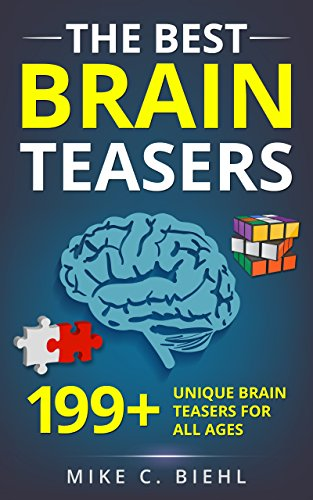 Brain Teasers: The Best 199+ Unique Brain Teasers For All Ages (Riddles, Brain Teasers And Trick Questions Book 1) -