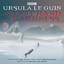 The Left Hand of Darkness: BBC Radio 4 Full-Cast Dramatisation Radio/TV Program by Ursula Le Guin Narrated by full cast, Toby Jones, James McArdle