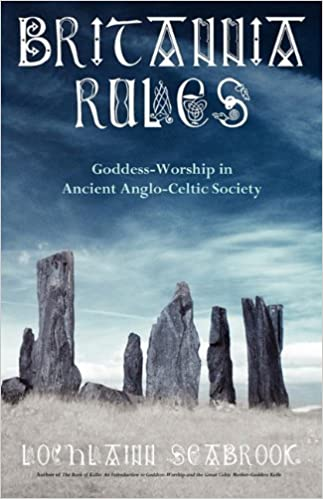 Britannia Rules: Goddess-Worship in Ancient Anglo-Celtic Society by Lochlainn Seabrook (21-Jun-2010)