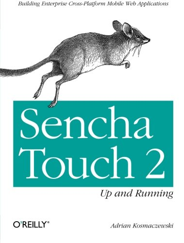 Sencha Touch 2 Up and Running: Building Enterprise Cross-Platform Mobile Web Applications by O'Reilly Media