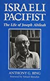 img - for Israeli Pacifist: The Life of Joseph Abileah by Anthony B. Bing (1990-01-01) book / textbook / text book
