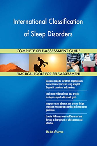 International Classification of Sleep Disorders All-Inclusive Self-Assessment - More than 680 Success Criteria, Instant Visual Insights, Spreadsheet Dashboard, Auto-Prioritized for Quick Results