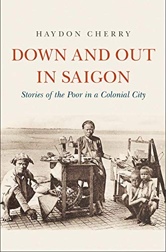 (Down and Out in Saigon: Stories of the Poor in a Colonial City )
